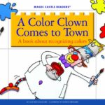 A Color Clown Comes to Town: A Book about Recognizing Colors (Magic Castle Readers: Creative Arts)