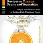 Mouth-Watering Recipes for Orange Fruits and Vegetables: The Easiest and Most Delicious Ways to Maximize Your Daily Nutritional Needs (Cook Lots of Colors Book 2)