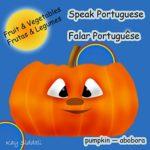Speak Portuguese. Falar Português/ Fruit & Vegetables: A Children's  Language Book